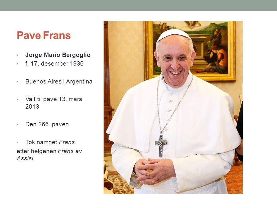 Pave Frans Jorge Mario Bergoglio f. 17. desember 1936 Buenos Aires i Argentina Valt til pave 13. mars 2013 Den 266. paven. Tok namnet Frans etter helg