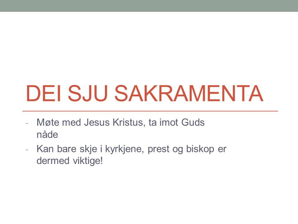 Dei sju sakramenta 1.Dåpen 2. Konfirmasjon, ferming 3.