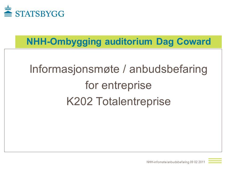 NHH-Ombygging auditorium Dag Coward Informasjonsmøte / anbudsbefaring for entreprise K202 Totalentreprise NHH-infomøte/anbudsbefaring 09 02 2011