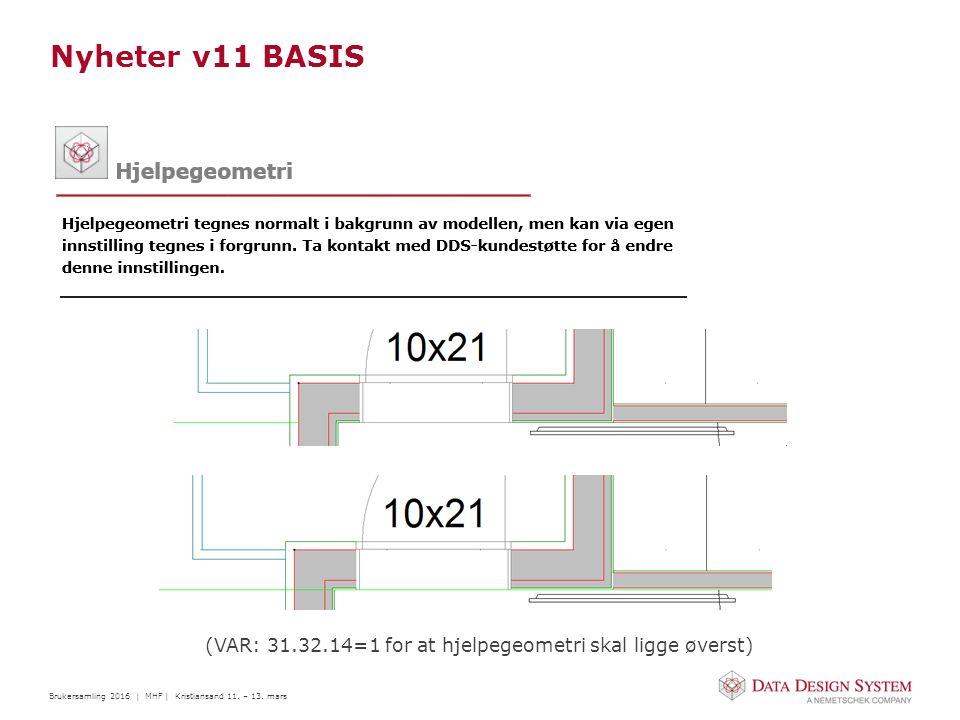 Brukersamling 2016 | MHF | Kristiansand 11. – 13. mars Nyheter v11 BASIS (VAR: 31.32.14=1 for at hjelpegeometri skal ligge øverst)