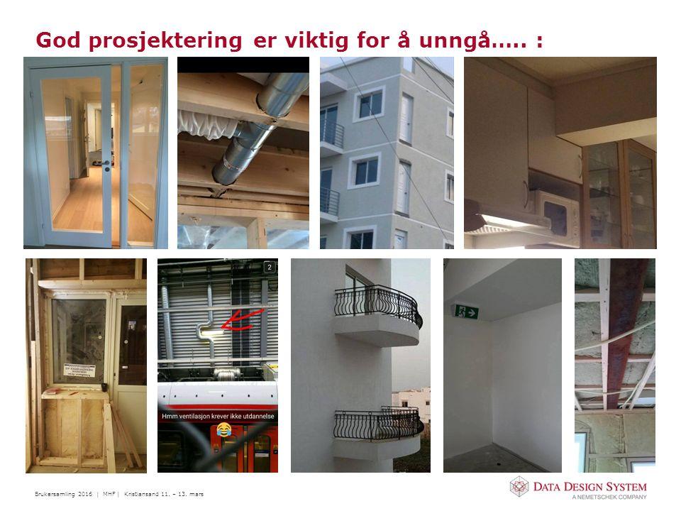 Brukersamling 2016 | MHF | Kristiansand 11. – 13. mars God prosjektering er viktig for å unngå….. :