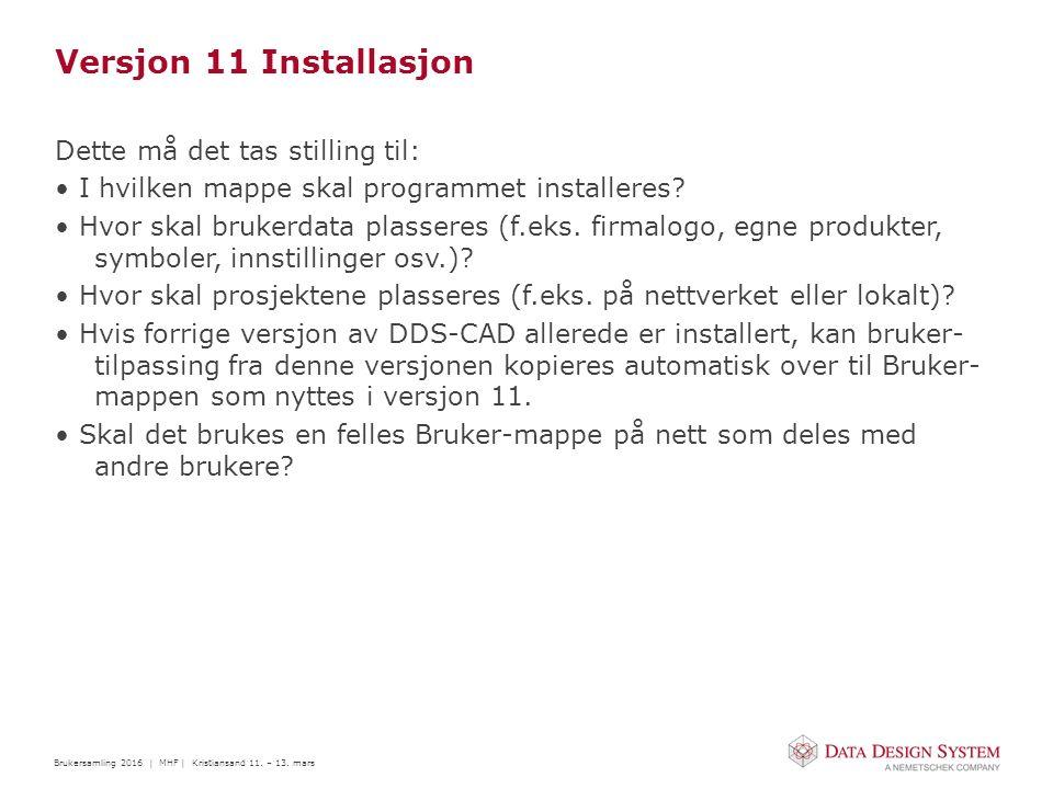 Brukersamling 2016 | MHF | Kristiansand 11. – 13. mars Versjon 11 Installasjon Dette må det tas stilling til: I hvilken mappe skal programmet installe