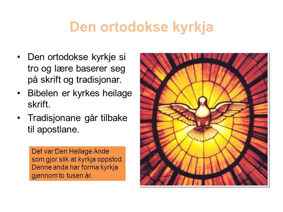 Den ortodokse kyrkja Den ortodokse kyrkje si tro og lære baserer seg på skrift og tradisjonar.
