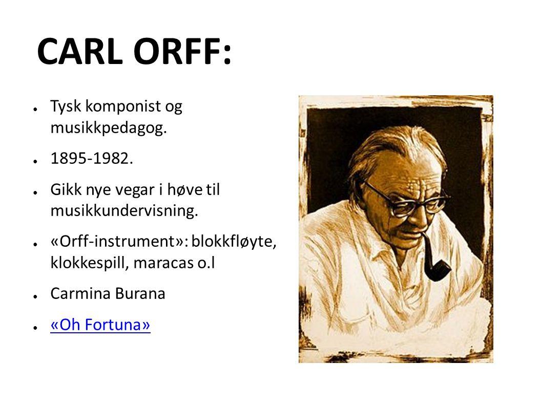 CARL ORFF: ● Tysk komponist og musikkpedagog. ● 1895-1982.