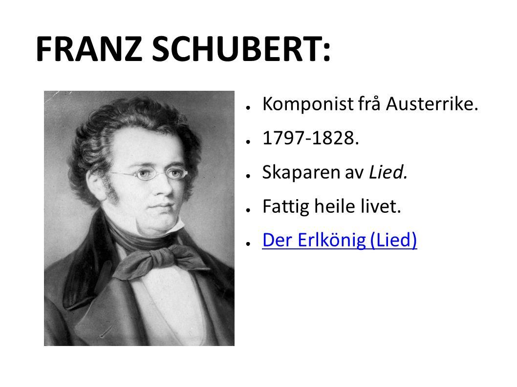 FRANZ SCHUBERT: ● Komponist frå Austerrike. ● 1797-1828.