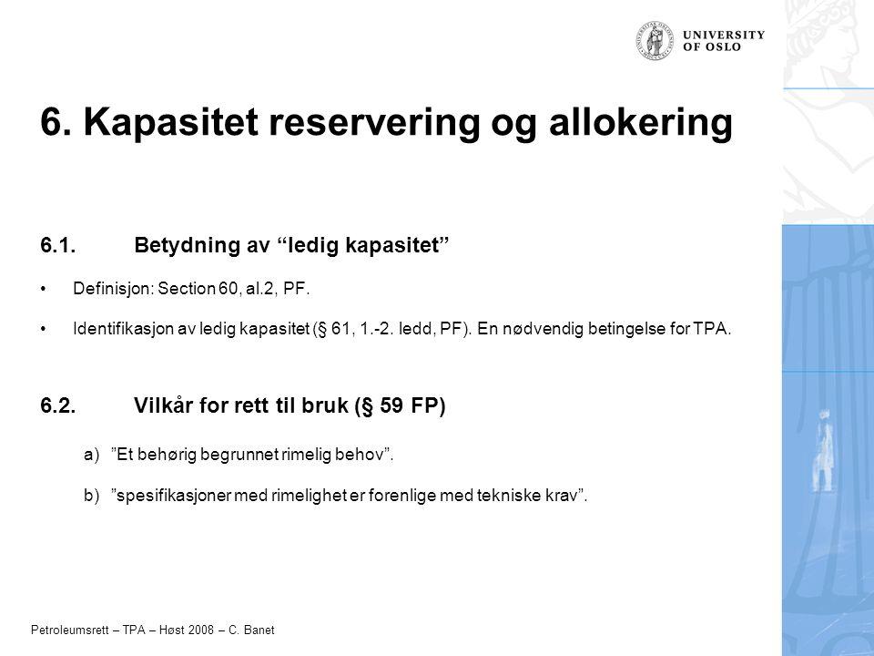 """Petroleumsrett – TPA – Høst 2008 – C. Banet 6. Kapasitet reservering og allokering 6.1. Betydning av """"ledig kapasitet"""" Definisjon: Section 60, al.2, P"""