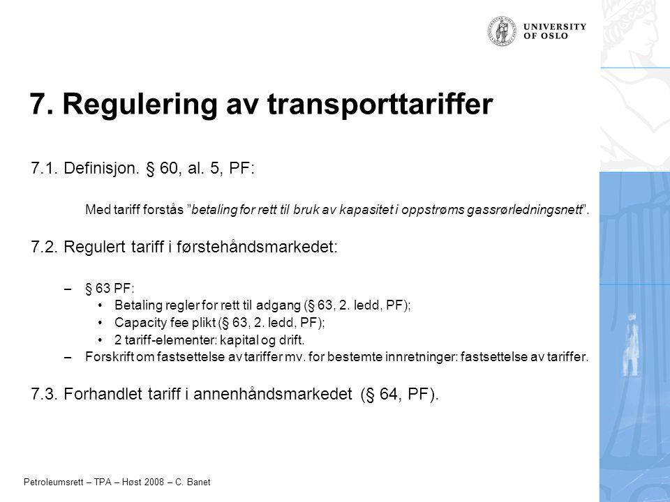 """Petroleumsrett – TPA – Høst 2008 – C. Banet 7. Regulering av transporttariffer 7.1. Definisjon. § 60, al. 5, PF: Med tariff forstås """"betaling for rett"""