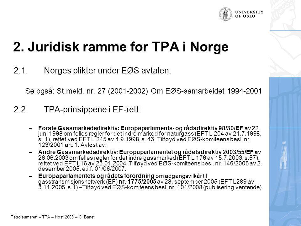 Petroleumsrett – TPA – Høst 2008 – C. Banet 2. Juridisk ramme for TPA i Norge 2.1. Norges plikter under EØS avtalen. Se også: St.meld. nr. 27 (2001-20