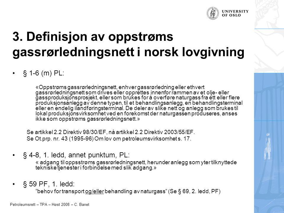 Petroleumsrett – TPA – Høst 2008 – C. Banet 3. Definisjon av oppstrøms gassrørledningsnett i norsk lovgivning § 1-6 (m) PL: «Oppstrøms gassrørlednings