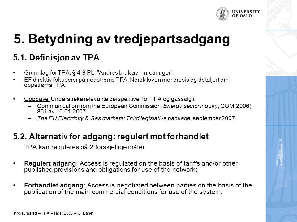 """Petroleumsrett – TPA – Høst 2008 – C. Banet 5. Betydning av tredjepartsadgang 5.1. Definisjon av TPA Grunnlag for TPA: § 4-8 PL, """"Andres bruk av innre"""