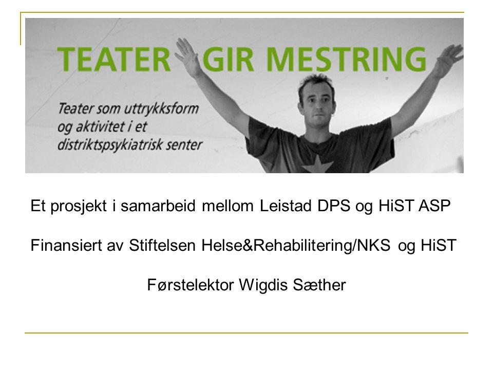 Et prosjekt i samarbeid mellom Leistad DPS og HiST ASP Finansiert av Stiftelsen Helse&Rehabilitering/NKS og HiST Førstelektor Wigdis Sæther