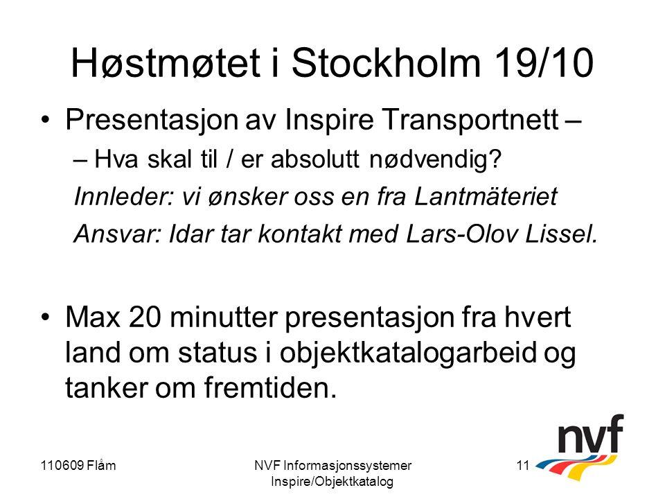 110609 FlåmNVF Informasjonssystemer Inspire/Objektkatalog 11 Høstmøtet i Stockholm 19/10 Presentasjon av Inspire Transportnett – –Hva skal til / er absolutt nødvendig.