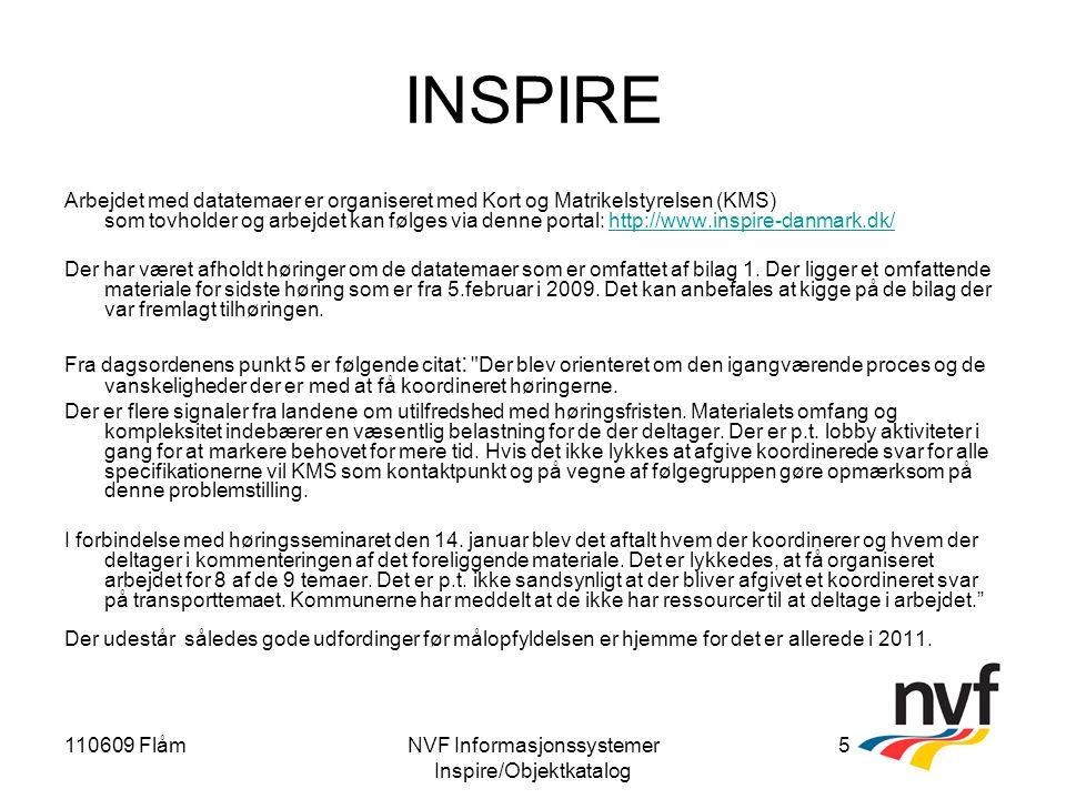 110609 FlåmNVF Informasjonssystemer Inspire/Objektkatalog 5 INSPIRE Arbejdet med datatemaer er organiseret med Kort og Matrikelstyrelsen (KMS) som tovholder og arbejdet kan følges via denne portal: http://www.inspire-danmark.dk/http://www.inspire-danmark.dk/ Der har været afholdt høringer om de datatemaer som er omfattet af bilag 1.