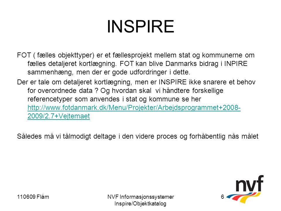110609 FlåmNVF Informasjonssystemer Inspire/Objektkatalog 6 INSPIRE FOT ( fælles objekttyper) er et fællesprojekt mellem stat og kommunerne om fælles detaljeret kortlægning.