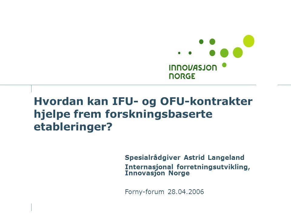 Hvordan kan IFU- og OFU-kontrakter hjelpe frem forskningsbaserte etableringer? Spesialrådgiver Astrid Langeland Internasjonal forretningsutvikling, In