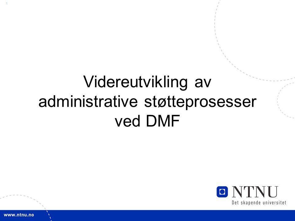 1 Videreutvikling av administrative støtteprosesser ved DMF