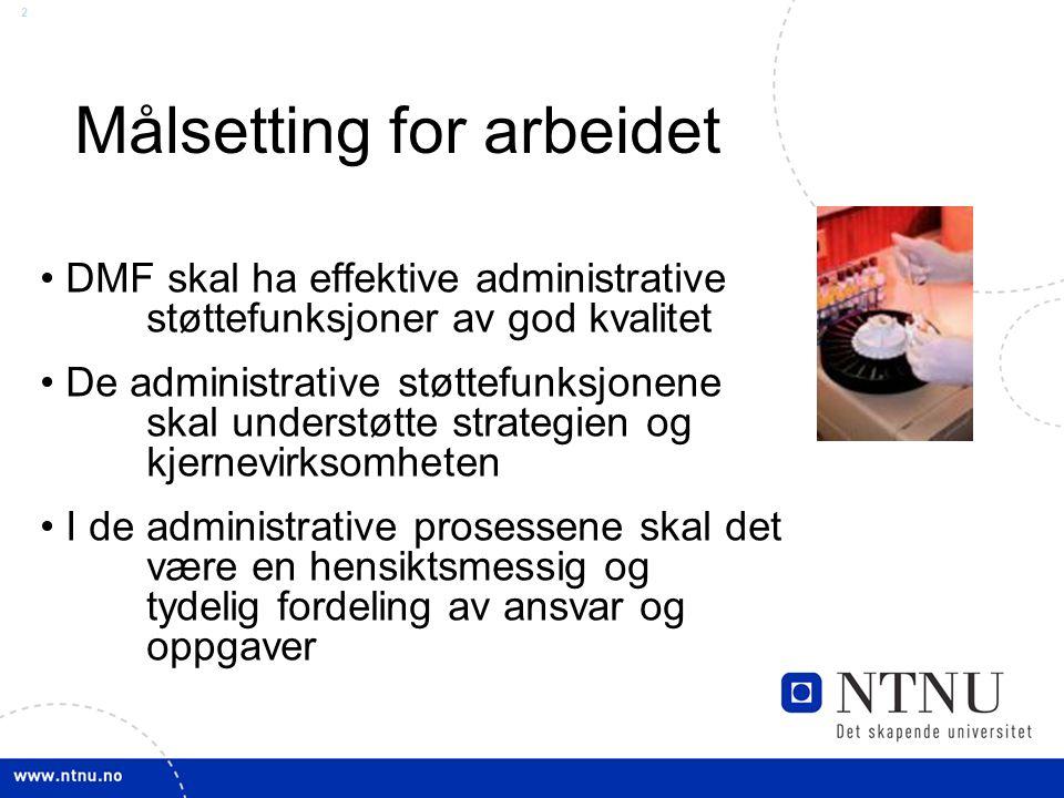 2 Målsetting for arbeidet DMF skal ha effektive administrative støttefunksjoner av god kvalitet De administrative støttefunksjonene skal understøtte strategien og kjernevirksomheten I de administrative prosessene skal det være en hensiktsmessig og tydelig fordeling av ansvar og oppgaver