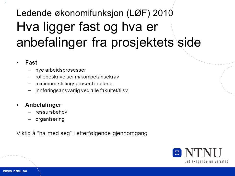 7 Ledende økonomifunksjon (LØF) 2010 Hva ligger fast og hva er anbefalinger fra prosjektets side Fast –nye arbeidsprosesser –rollebeskrivelser m/kompe