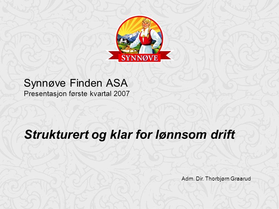 1 Adm. Dir. Thorbjørn Graarud Synnøve Finden ASA Presentasjon første kvartal 2007 Strukturert og klar for lønnsom drift