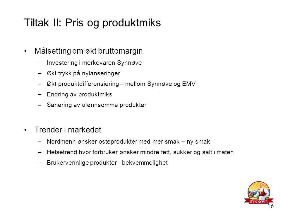16 Tiltak II: Pris og produktmiks Målsetting om økt bruttomargin –Investering i merkevaren Synnøve –Økt trykk på nylanseringer –Økt produktdifferensie