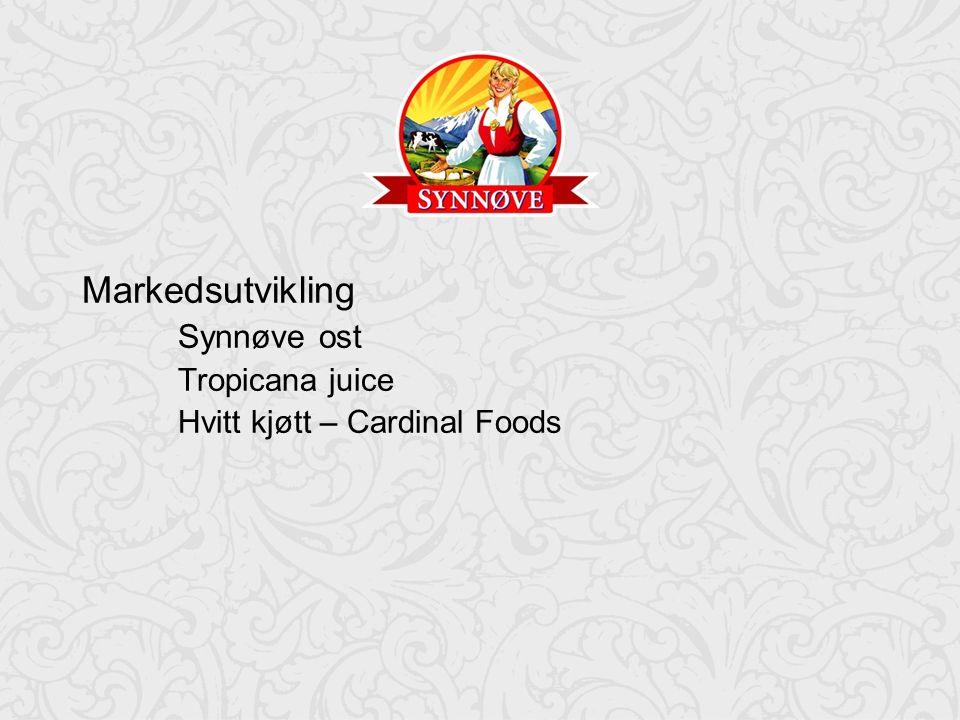 18 Markedsutvikling Synnøve ost Tropicana juice Hvitt kjøtt – Cardinal Foods