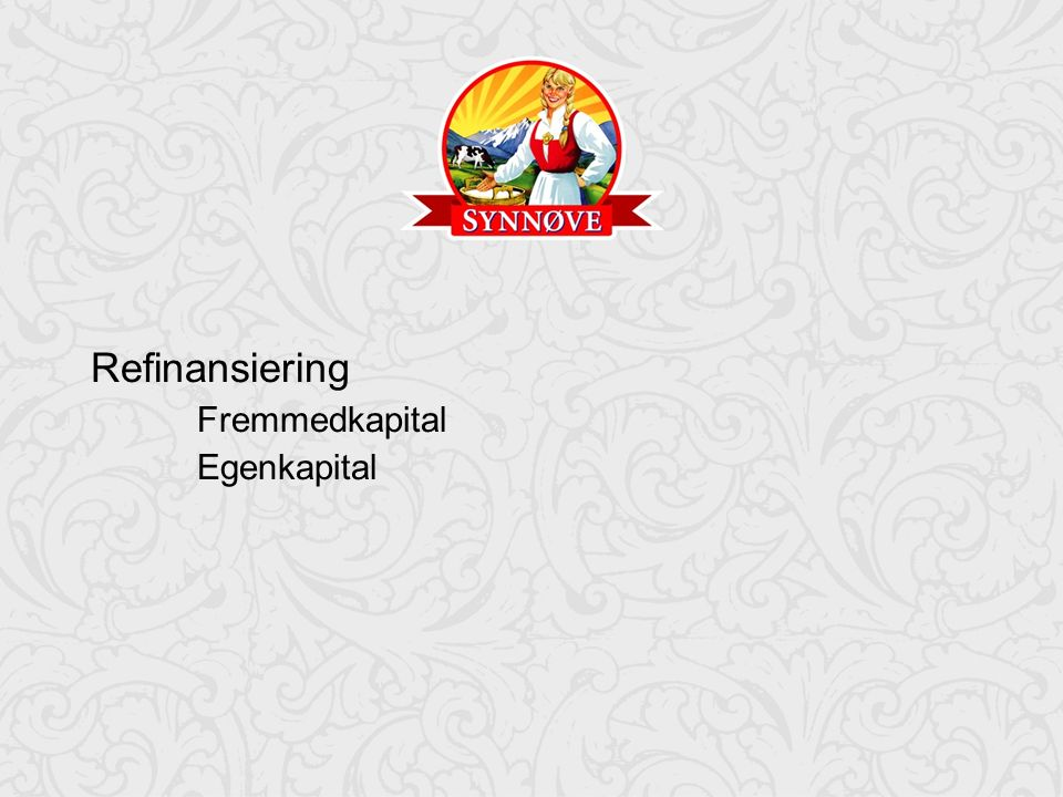 23 Refinansiering Fremmedkapital Egenkapital