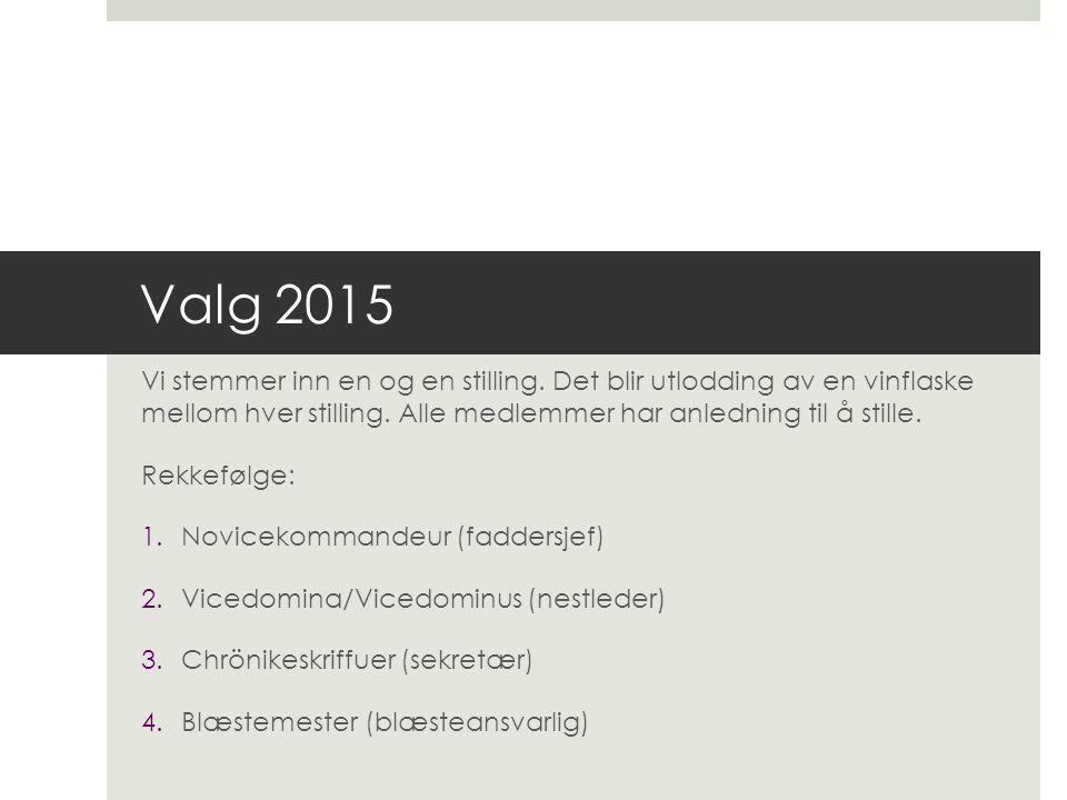 Valg 2015 Vi stemmer inn en og en stilling. Det blir utlodding av en vinflaske mellom hver stilling. Alle medlemmer har anledning til å stille. Rekkef