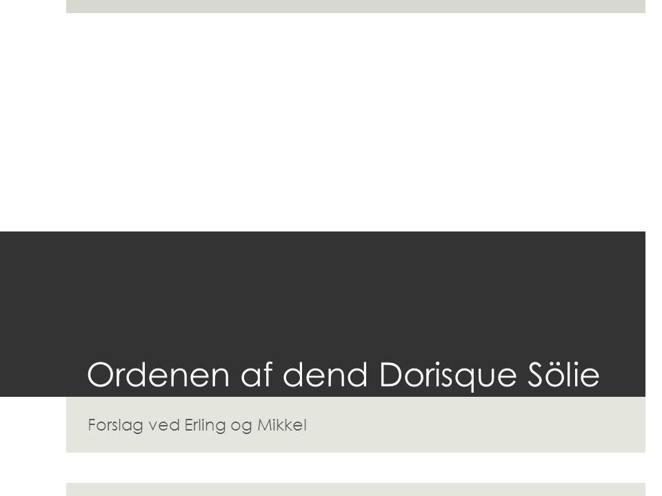 Ordenen af dend Dorisque Sölie Forslag ved Erling og Mikkel