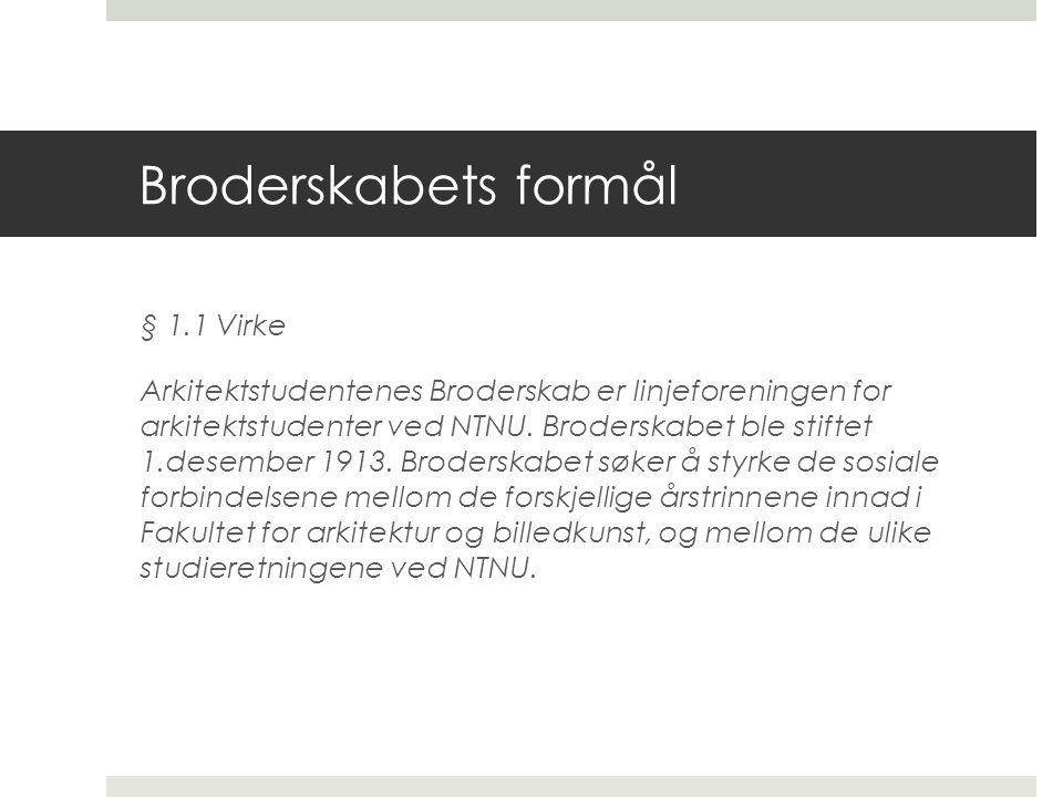 Broderskabets formål § 1.1 Virke Arkitektstudentenes Broderskab er linjeforeningen for arkitektstudenter ved NTNU. Broderskabet ble stiftet 1.desember