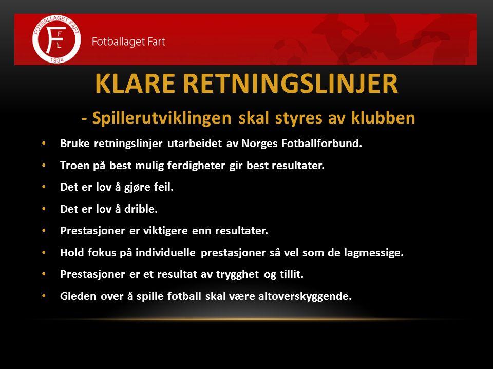 KLARE RETNINGSLINJER - Spillerutviklingen skal styres av klubben Bruke retningslinjer utarbeidet av Norges Fotballforbund. Troen på best mulig ferdigh