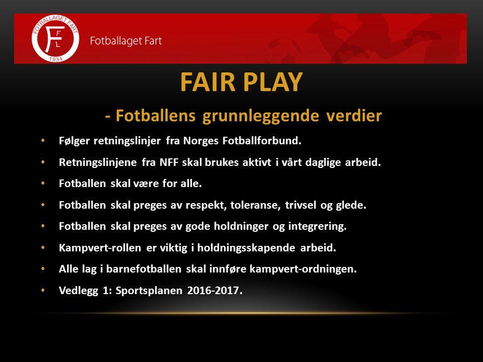 FAIR PLAY - Fotballens grunnleggende verdier Følger retningslinjer fra Norges Fotballforbund. Retningslinjene fra NFF skal brukes aktivt i vårt daglig