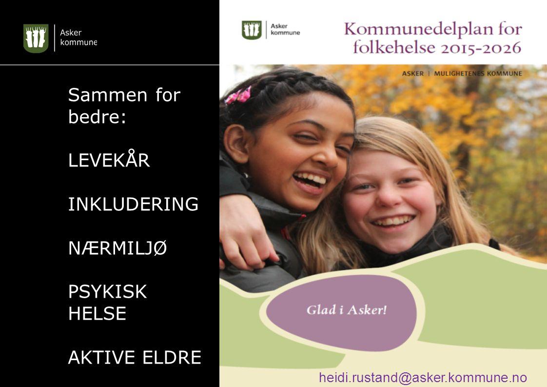 Sammen for bedre: LEVEKÅR INKLUDERING NÆRMILJØ PSYKISK HELSE AKTIVE ELDRE heidi.rustand@asker.kommune.no
