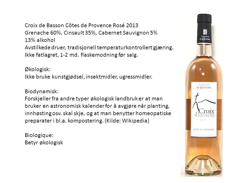 Croix de Basson Côtes de Provence Rosé 2013 Grenache 60%, Cinsault 35%, Cabernet Sauvignon 5% 13% alkohol Avstilkede druer, tradisjonell temperaturkontrollert gjæring.