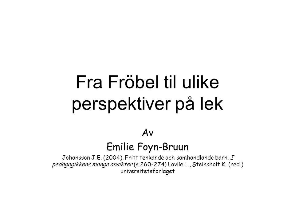 Fra Fröbel til ulike perspektiver på lek Av Emilie Foyn-Bruun Johansson J.E.