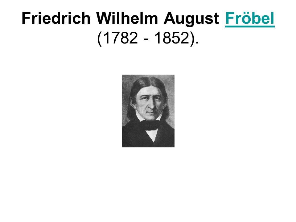 Friedrich Wilhelm August Fröbel (1782 - 1852).Fröbel