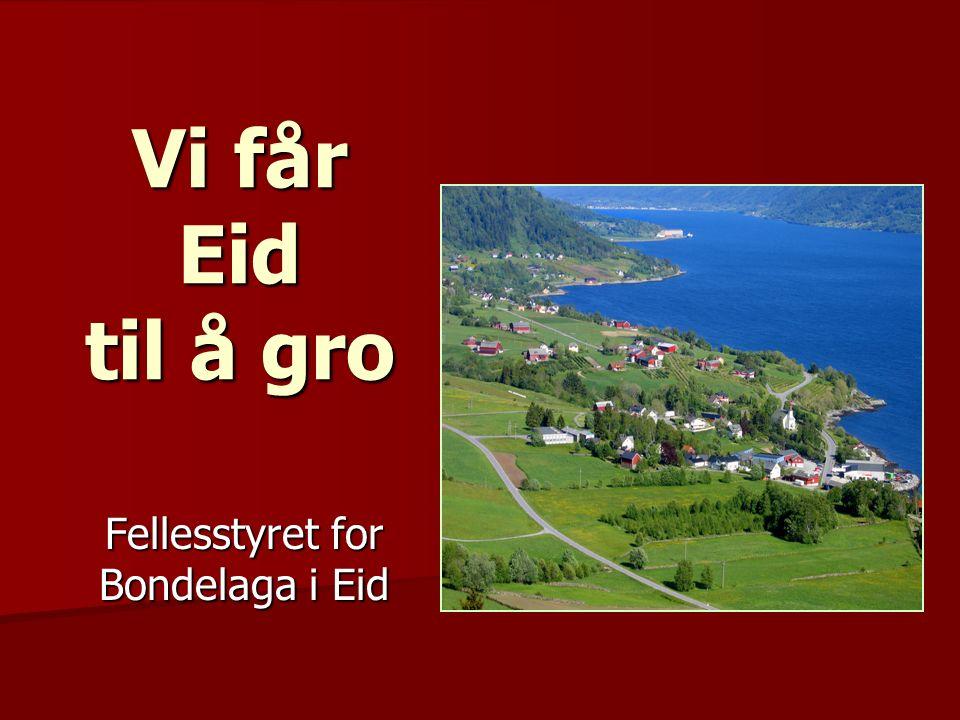 Vi får Eid til å gro Fellesstyret for Bondelaga i Eid