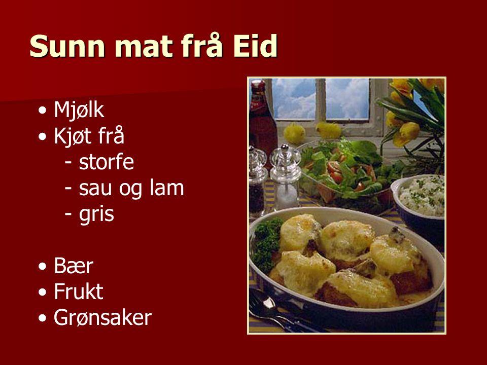 Sunn mat frå Eid Mjølk Kjøt frå - storfe - sau og lam - gris Bær Frukt Grønsaker