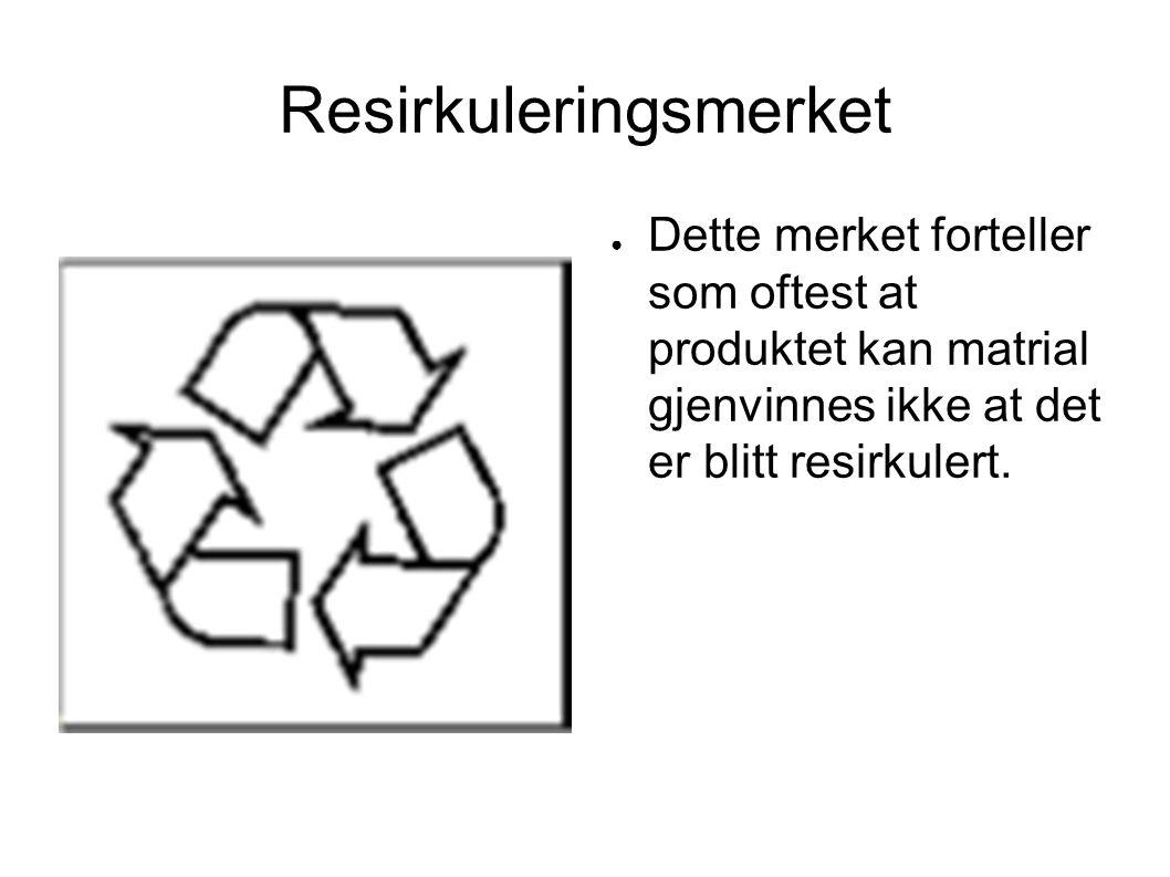 Resirkuleringsmerket ● Dette merket forteller som oftest at produktet kan matrial gjenvinnes ikke at det er blitt resirkulert.