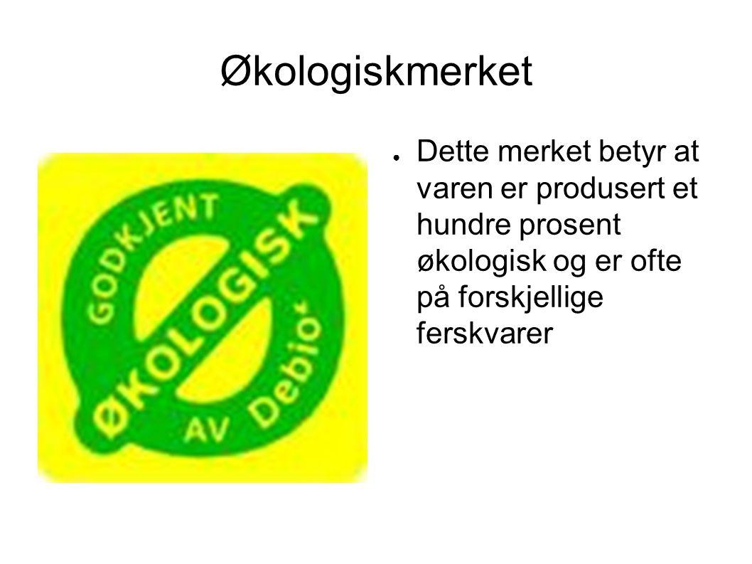 Økologiskmerket ● Dette merket betyr at varen er produsert et hundre prosent økologisk og er ofte på forskjellige ferskvarer
