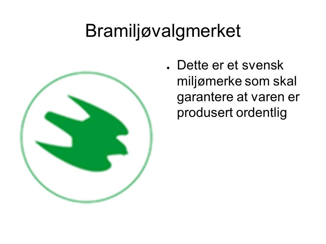 Bramiljøvalgmerket ● Dette er et svensk miljømerke som skal garantere at varen er produsert ordentlig