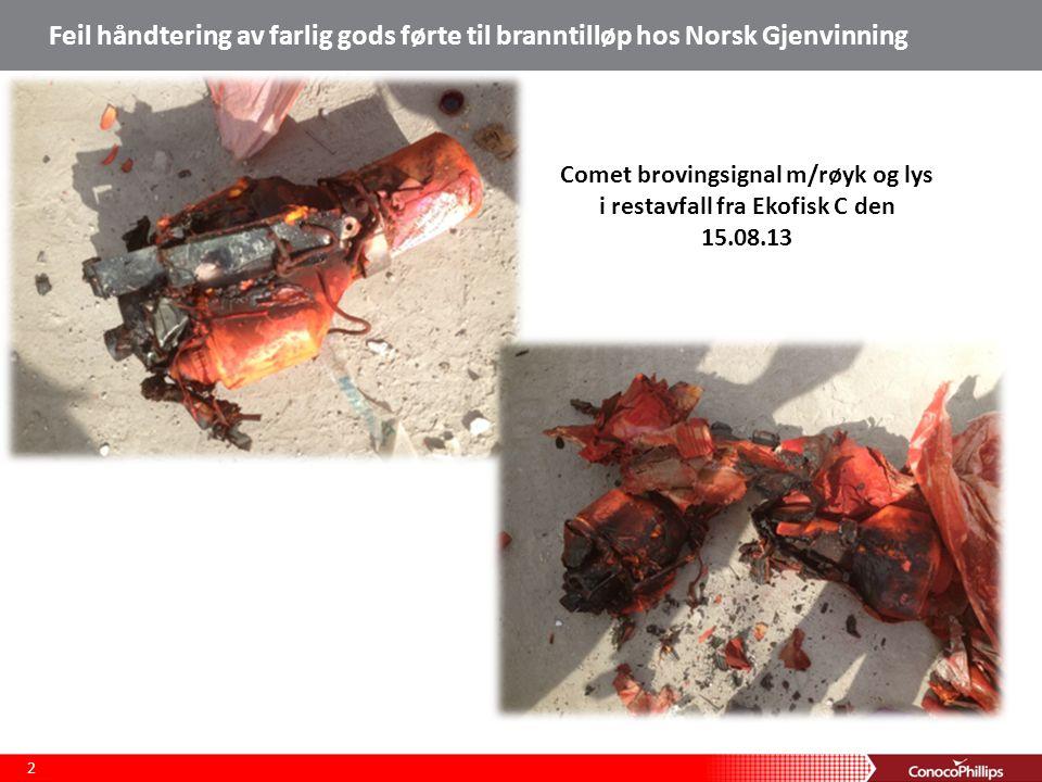 Feil håndtering av farlig gods førte til branntilløp hos Norsk Gjenvinning 2 Comet brovingsignal m/røyk og lys i restavfall fra Ekofisk C den 15.08.13