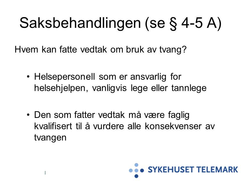 Saksbehandlingen (se § 4-5 A) Hvem kan fatte vedtak om bruk av tvang.