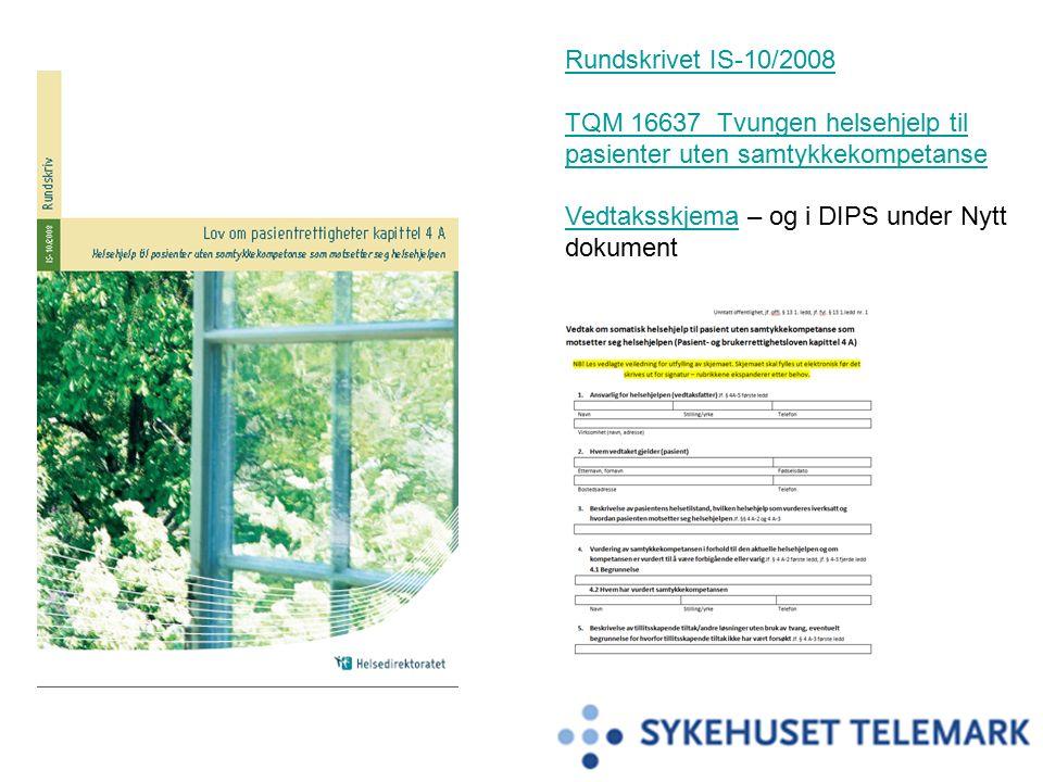 Rundskrivet IS-10/2008 TQM 16637 Tvungen helsehjelp til pasienter uten samtykkekompetanse VedtaksskjemaVedtaksskjema – og i DIPS under Nytt dokument