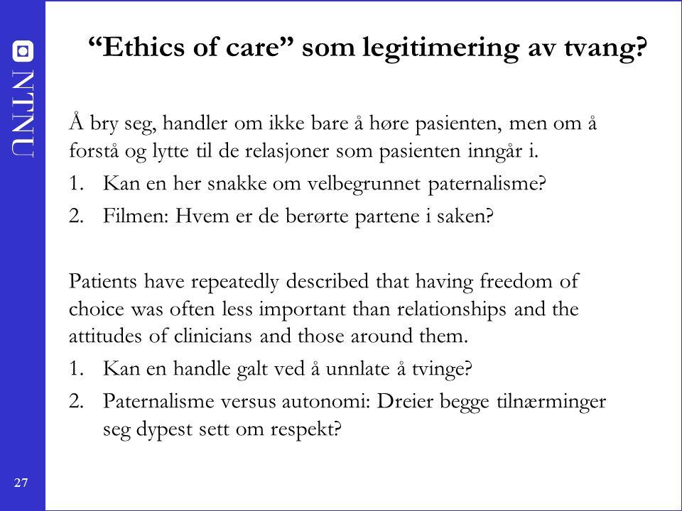 """27 """"Ethics of care"""" som legitimering av tvang? Å bry seg, handler om ikke bare å høre pasienten, men om å forstå og lytte til de relasjoner som pasien"""