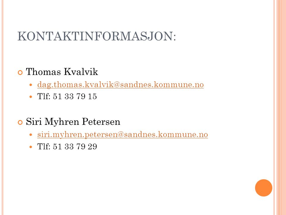 KONTAKTINFORMASJON: Thomas Kvalvik dag.thomas.kvalvik@sandnes.kommune.no Tlf: 51 33 79 15 Siri Myhren Petersen siri.myhren.petersen@sandnes.kommune.no Tlf: 51 33 79 29