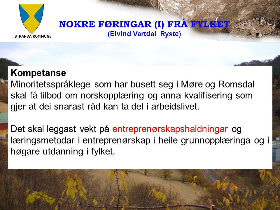 STRANDA KOMMUNE 12 Kompetanse Minoritetsspråklege som har busett seg i Møre og Romsdal skal få tilbod om norskopplæring og anna kvalifisering som gjer at dei snarast råd kan ta del i arbeidslivet.
