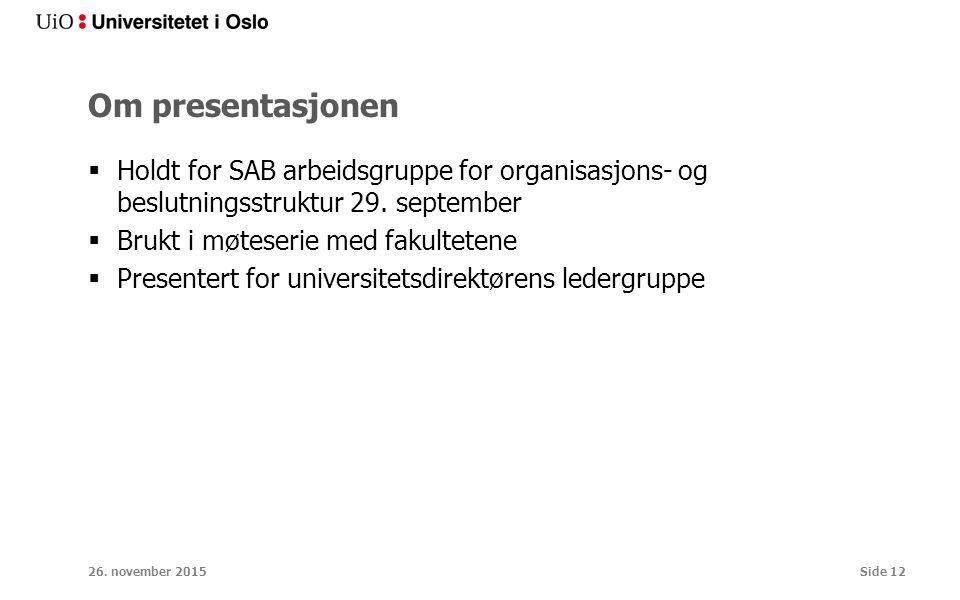 Om presentasjonen  Holdt for SAB arbeidsgruppe for organisasjons- og beslutningsstruktur 29.