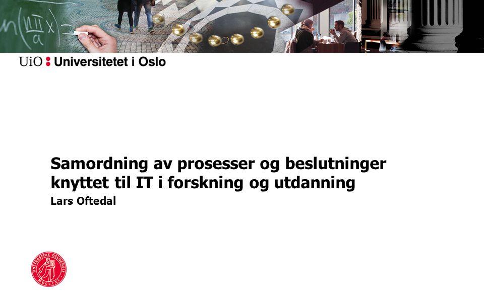 Samordning av prosesser og beslutninger knyttet til IT i forskning og utdanning Lars Oftedal