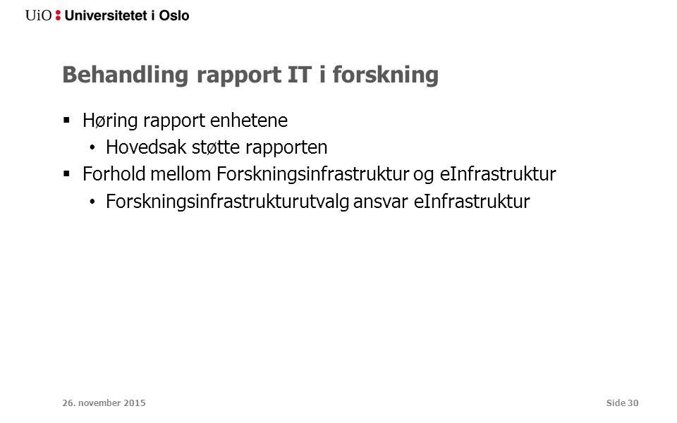 Behandling rapport IT i forskning  Høring rapport enhetene Hovedsak støtte rapporten  Forhold mellom Forskningsinfrastruktur og eInfrastruktur Forskningsinfrastrukturutvalg ansvar eInfrastruktur 26.