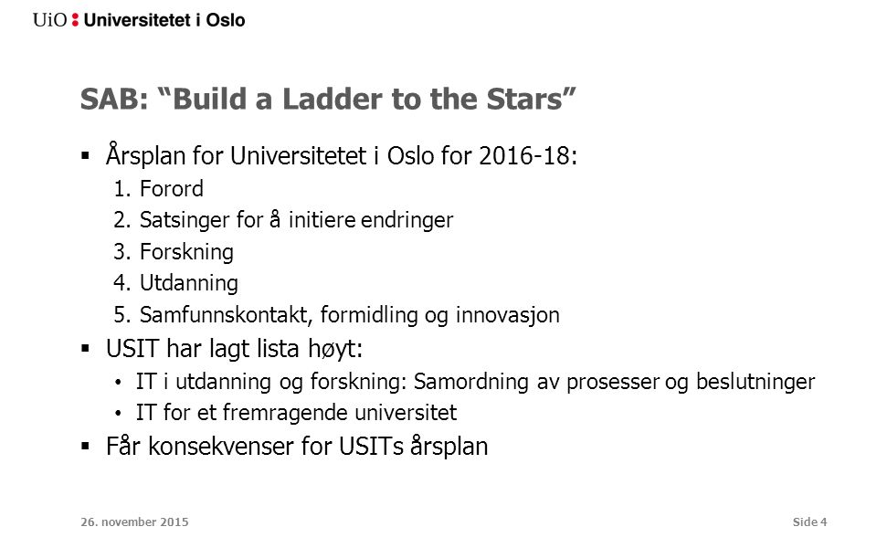 "SAB: ""Build a Ladder to the Stars""  Årsplan for Universitetet i Oslo for 2016-18: 1.Forord 2.Satsinger for å initiere endringer 3.Forskning 4.Utdanni"